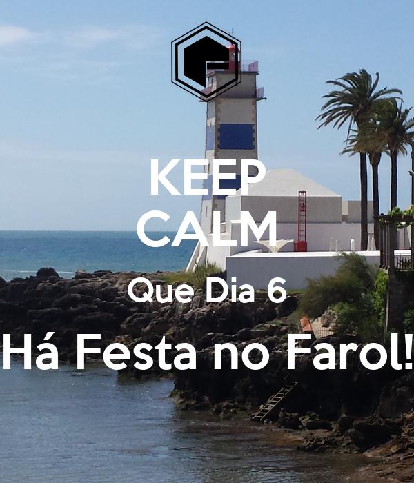 KEEP CALM Que Dia 6 Há Festa no Farol!