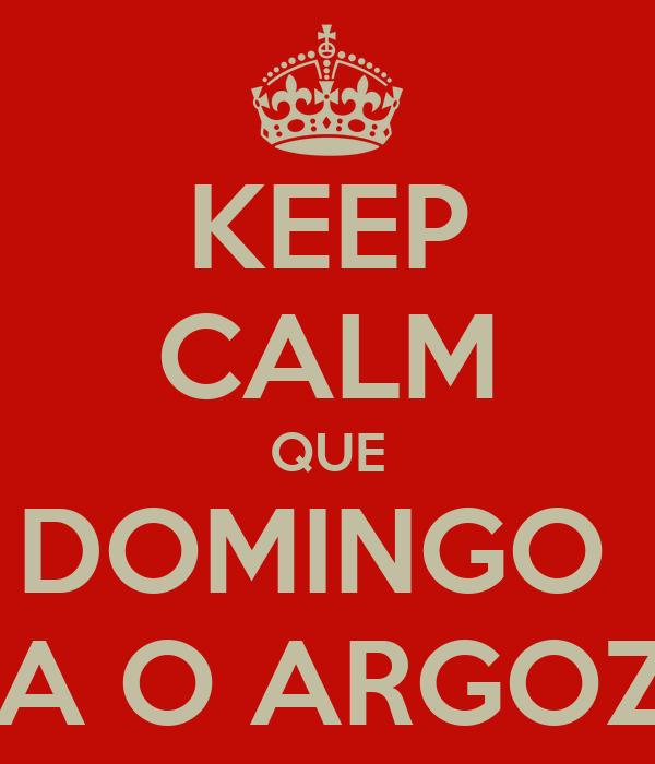 KEEP CALM QUE DOMINGO  JOGA O ARGOZELO