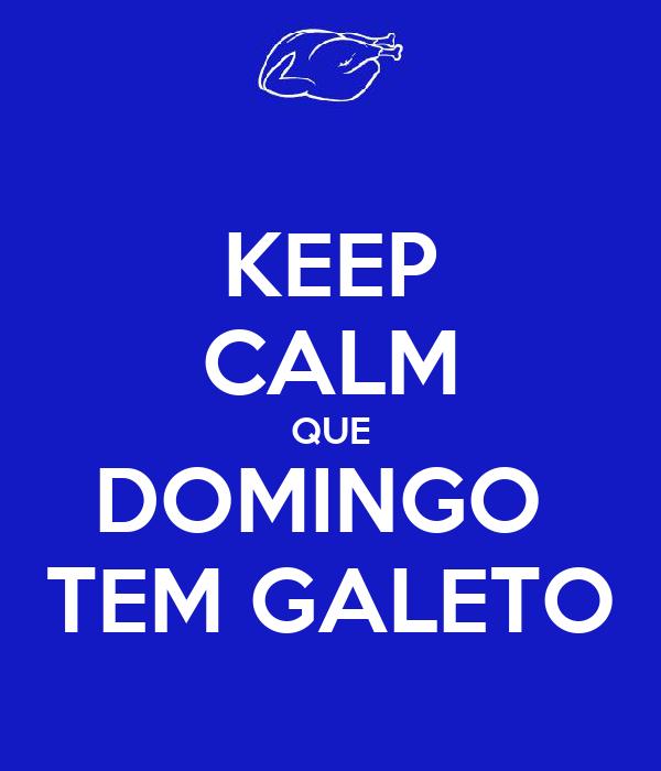 KEEP CALM QUE DOMINGO  TEM GALETO