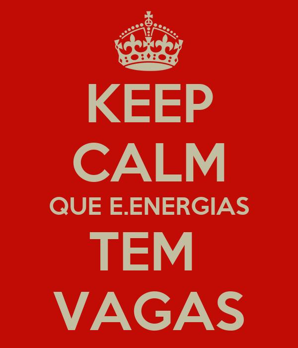 KEEP CALM QUE E.ENERGIAS TEM  VAGAS