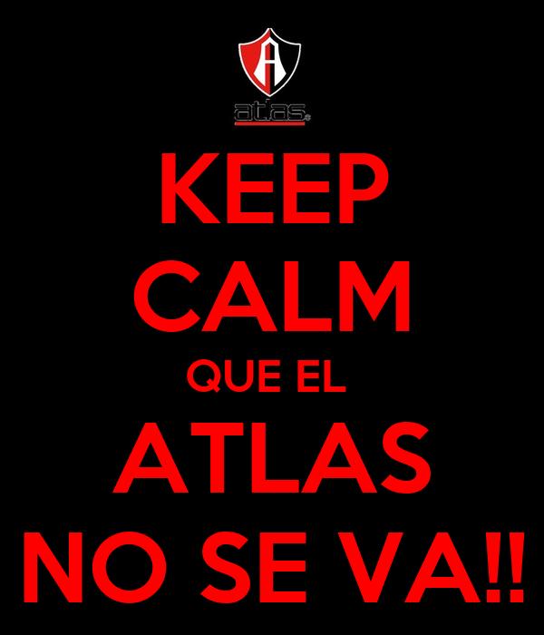 KEEP CALM QUE EL  ATLAS NO SE VA!!