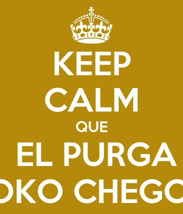KEEP CALM QUE  EL PURGA LOKO CHEGOU
