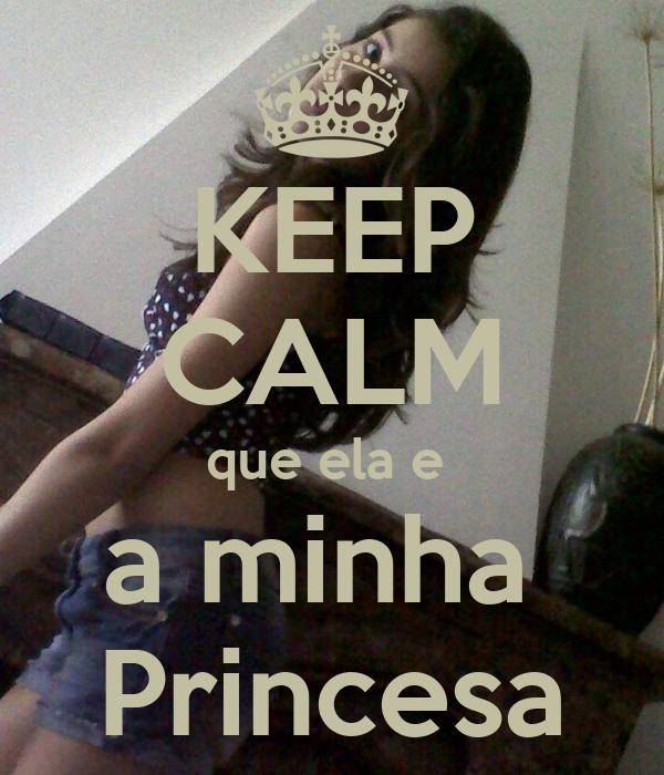 KEEP CALM que ela e  a minha  Princesa