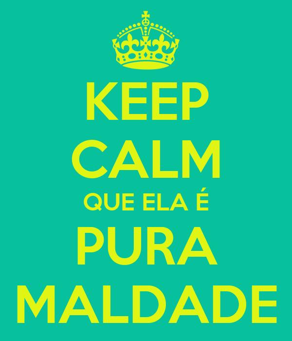 KEEP CALM QUE ELA É PURA MALDADE