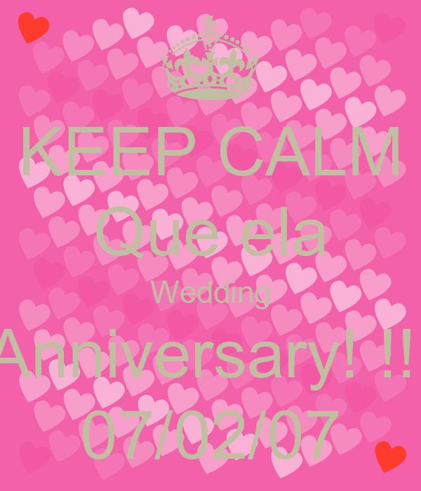 KEEP CALM Que ela Wedding Anniversary! !!  07/02/07