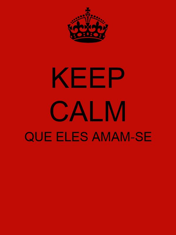 KEEP CALM QUE ELES AMAM-SE