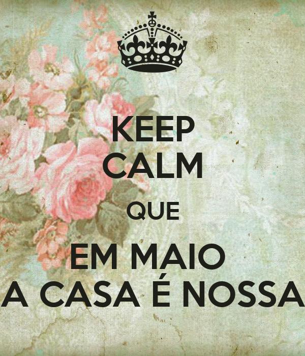 KEEP CALM QUE EM MAIO  A CASA É NOSSA