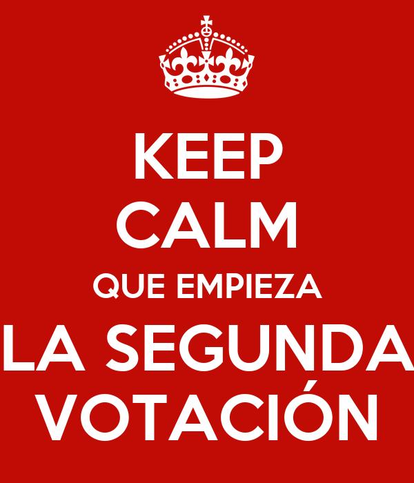 KEEP CALM QUE EMPIEZA LA SEGUNDA VOTACIÓN