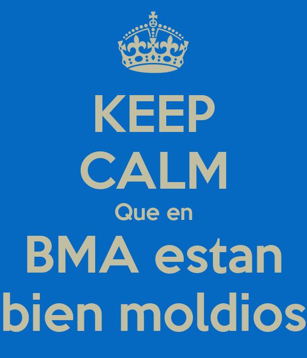 KEEP CALM Que en BMA estan bien moldios