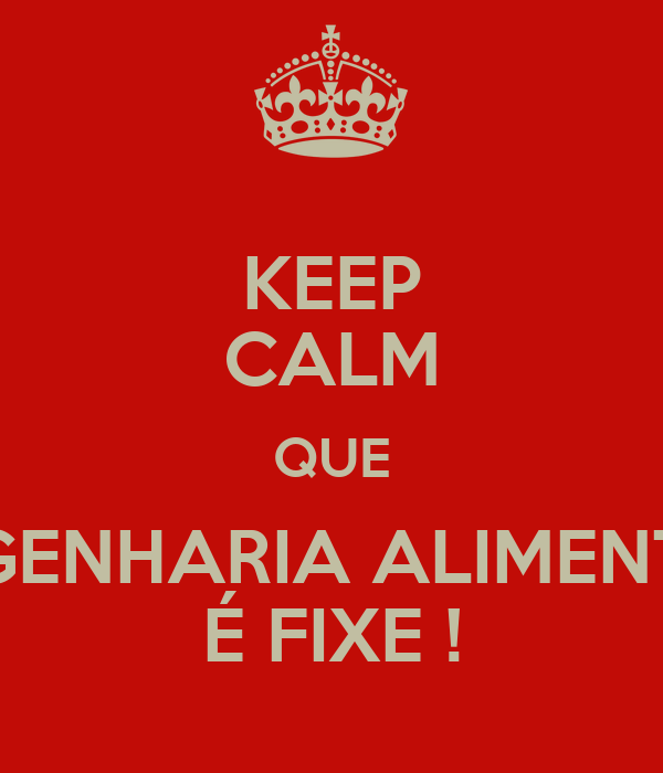 KEEP CALM QUE ENGENHARIA ALIMENTAR É FIXE !