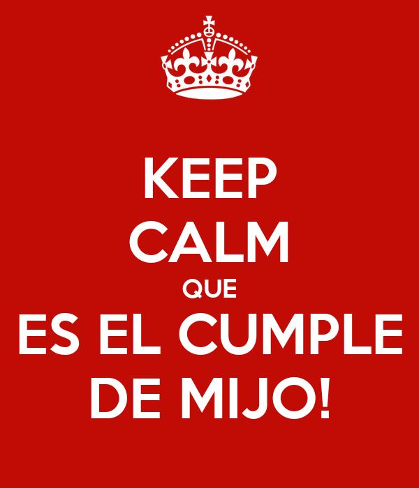 KEEP CALM QUE ES EL CUMPLE DE MIJO!
