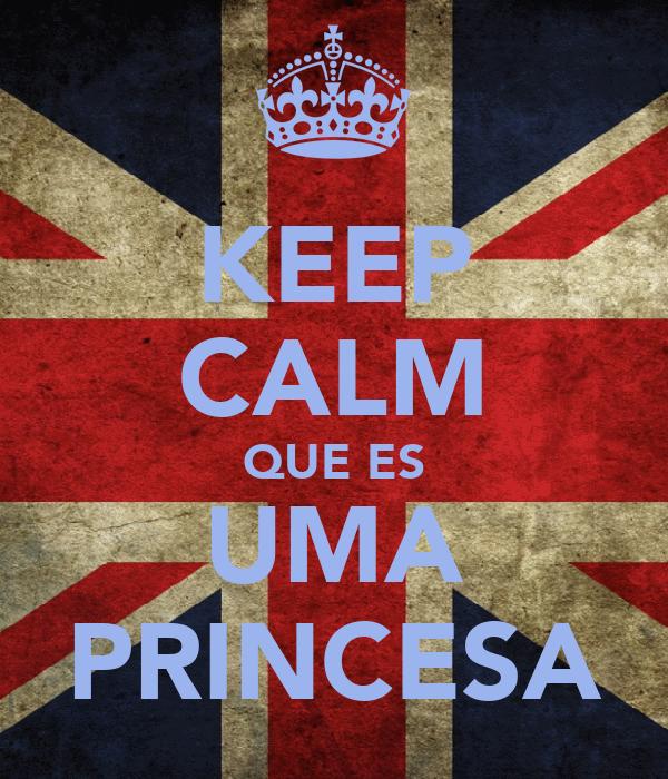 KEEP CALM QUE ES UMA PRINCESA