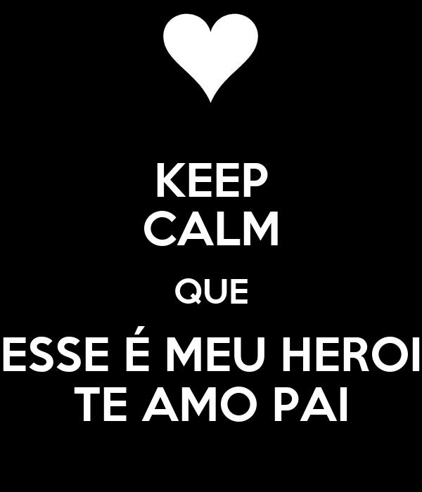 KEEP CALM QUE ESSE É MEU HEROI TE AMO PAI