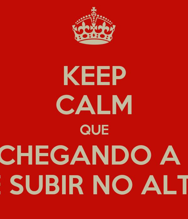 KEEP CALM QUE ESTÁ CHEGANDO A HORA  DE SUBIR NO ALTAR