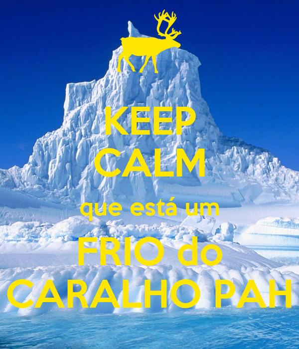 KEEP CALM que está um FRIO do CARALHO PAH