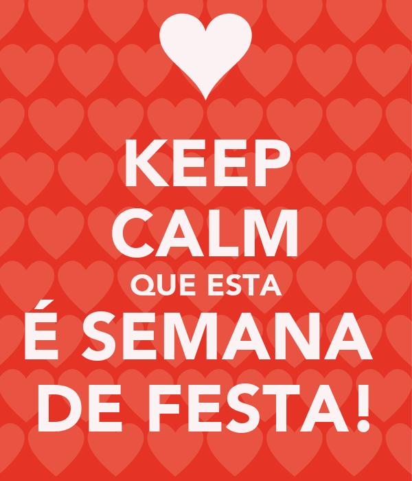 KEEP CALM QUE ESTA É SEMANA  DE FESTA!