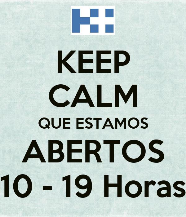 KEEP CALM QUE ESTAMOS ABERTOS 10 - 19 Horas