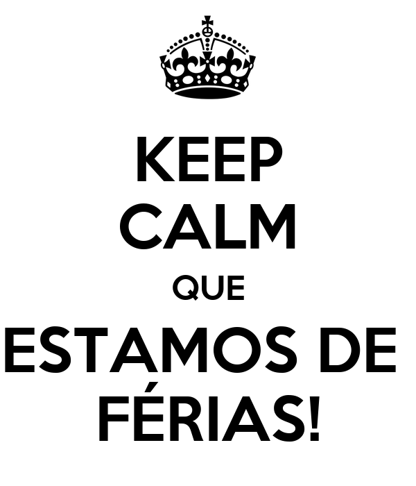 KEEP CALM QUE ESTAMOS DE  FÉRIAS!