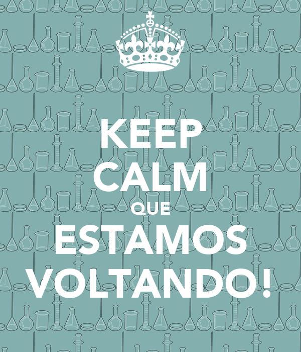 KEEP CALM QUE ESTAMOS VOLTANDO!