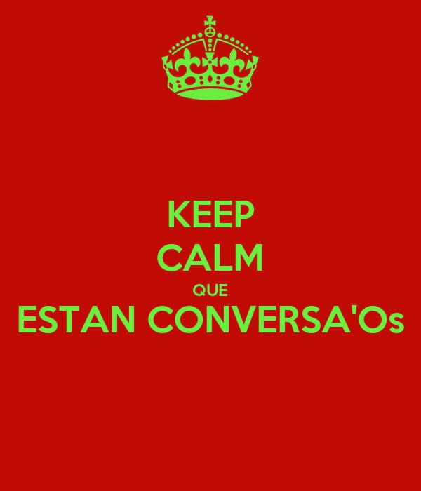 KEEP CALM QUE ESTAN CONVERSA'Os