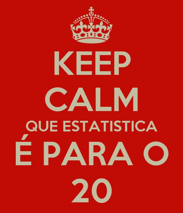 KEEP CALM QUE ESTATISTICA É PARA O 20