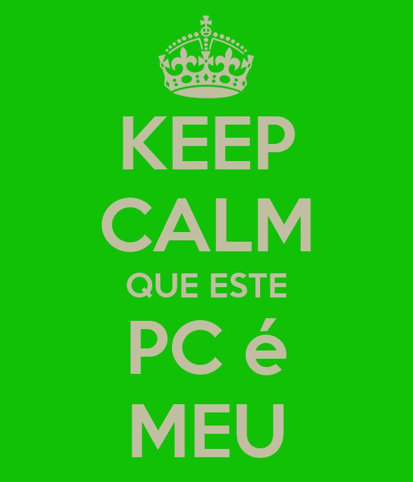KEEP CALM QUE ESTE PC é MEU