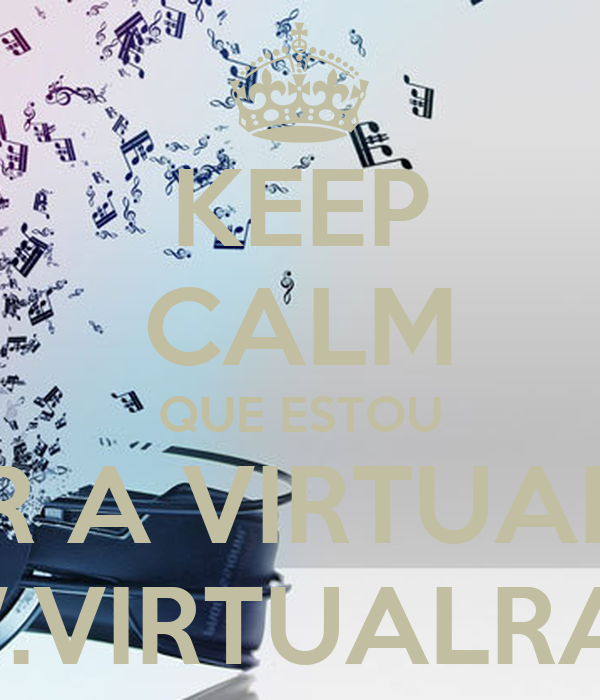 KEEP CALM QUE ESTOU A OUVIR A VIRTUAL RADIO WWW.VIRTUALRAIO.PT