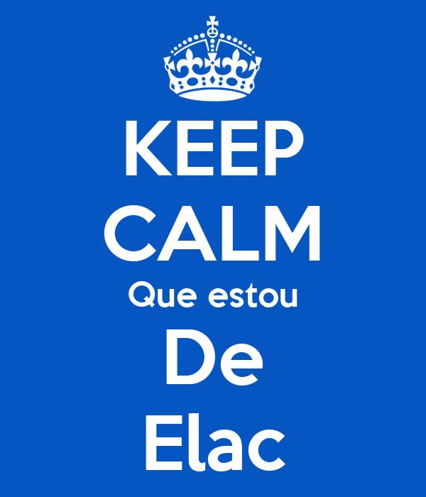 KEEP CALM Que estou De Elac