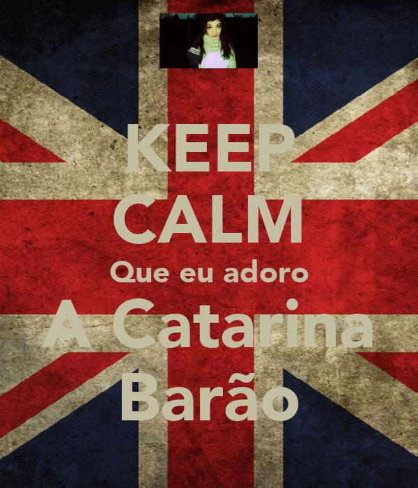 KEEP CALM Que eu adoro A Catarina Barão