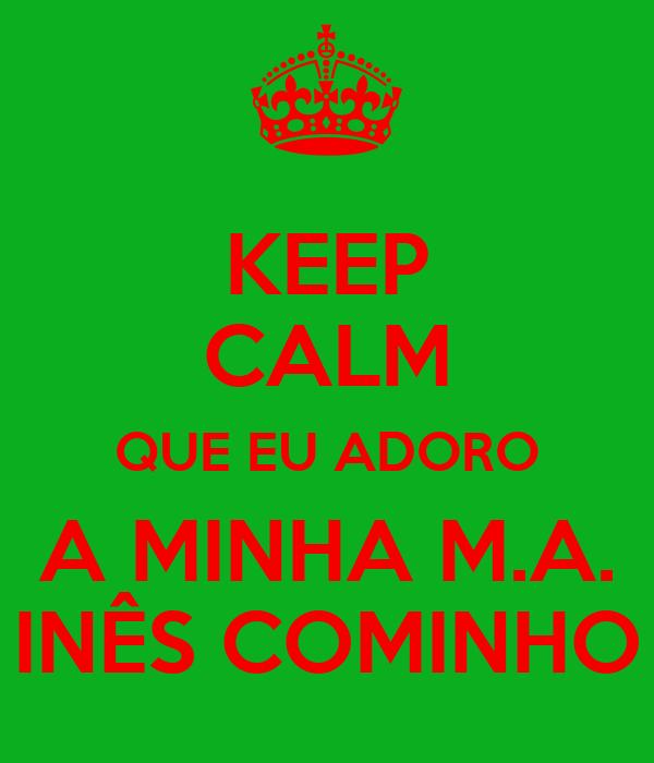 KEEP CALM QUE EU ADORO A MINHA M.A. INÊS COMINHO
