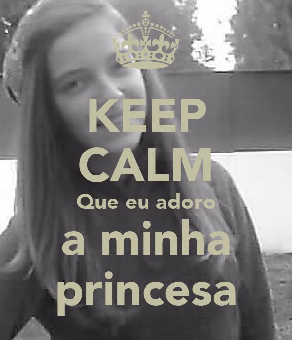 KEEP CALM Que eu adoro a minha princesa