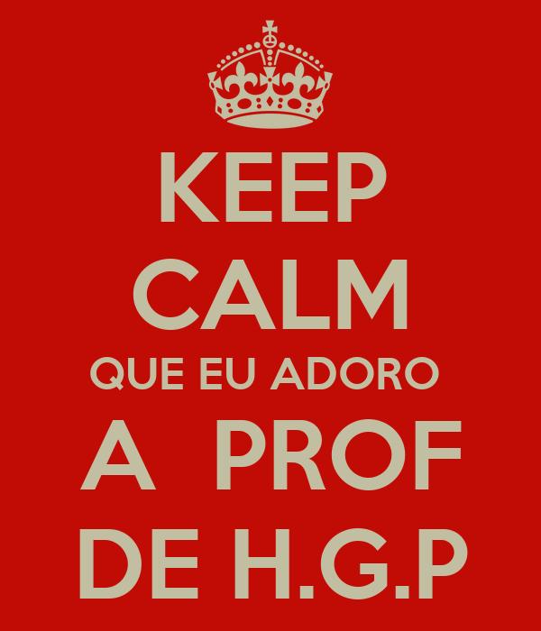 KEEP CALM QUE EU ADORO  A  PROF DE H.G.P