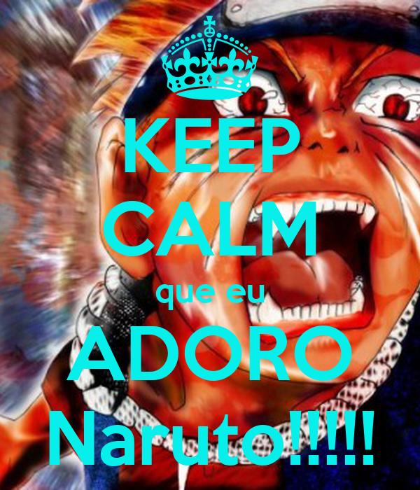 KEEP CALM que eu ADORO Naruto!!!!!