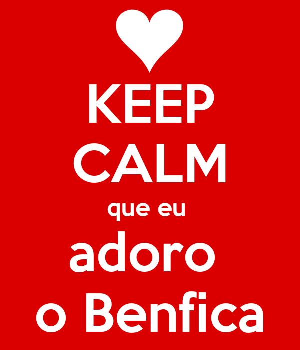 KEEP CALM que eu  adoro  o Benfica