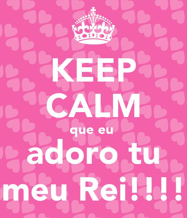 KEEP CALM que eu  adoro tu meu Rei!!!!