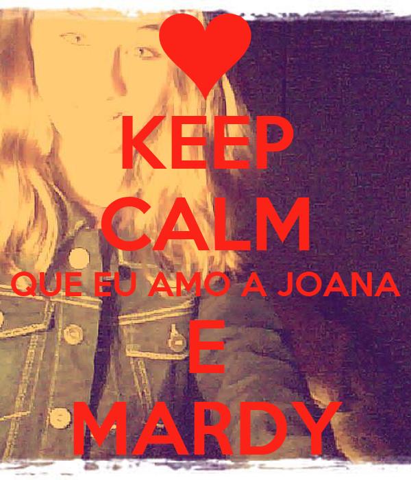 KEEP CALM QUE EU AMO A JOANA E MARDY