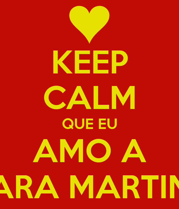 KEEP CALM QUE EU AMO A SARA MARTINS
