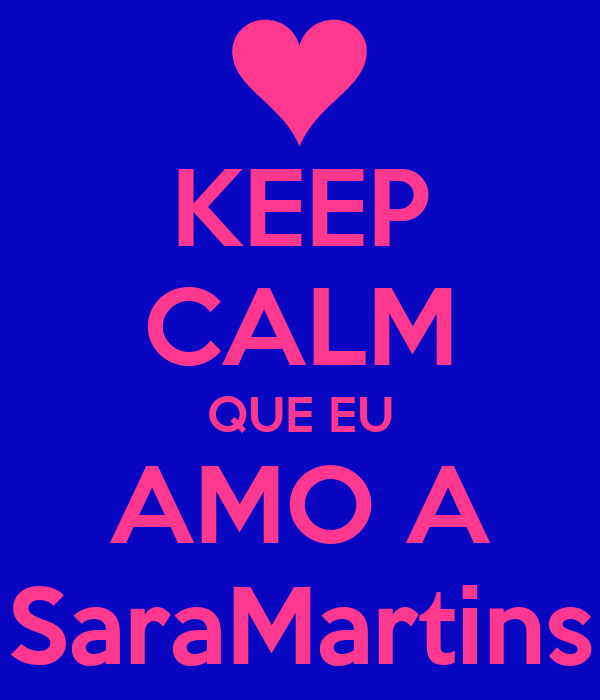 KEEP CALM QUE EU AMO A SaraMartins