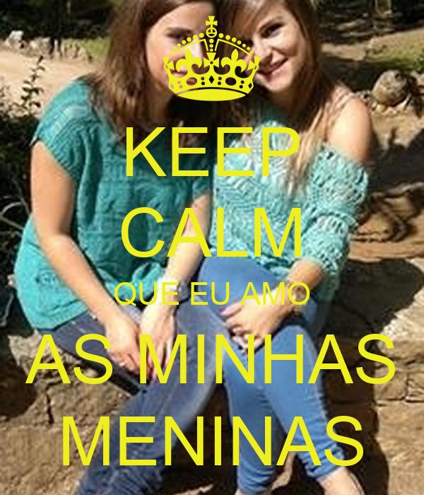 KEEP CALM QUE EU AMO AS MINHAS MENINAS
