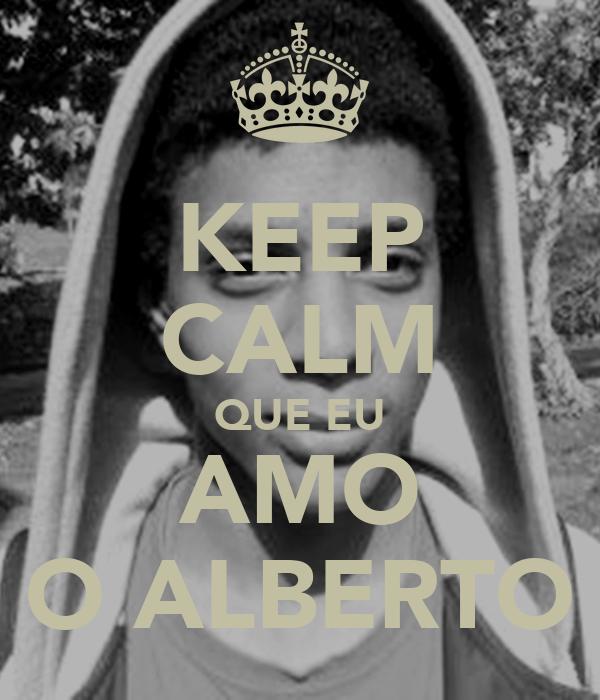 KEEP CALM QUE EU AMO O ALBERTO