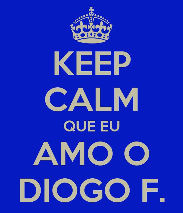 KEEP CALM QUE EU AMO O DIOGO F.