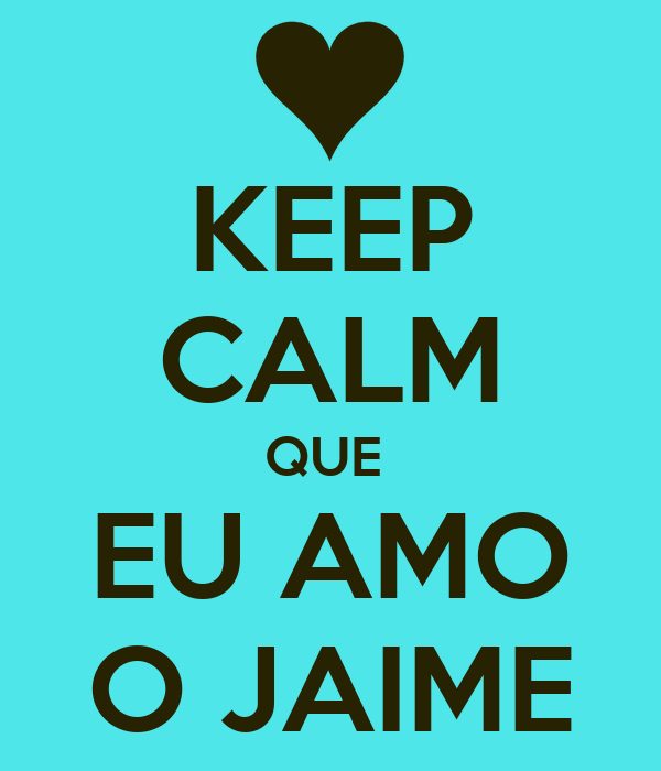 KEEP CALM QUE  EU AMO O JAIME
