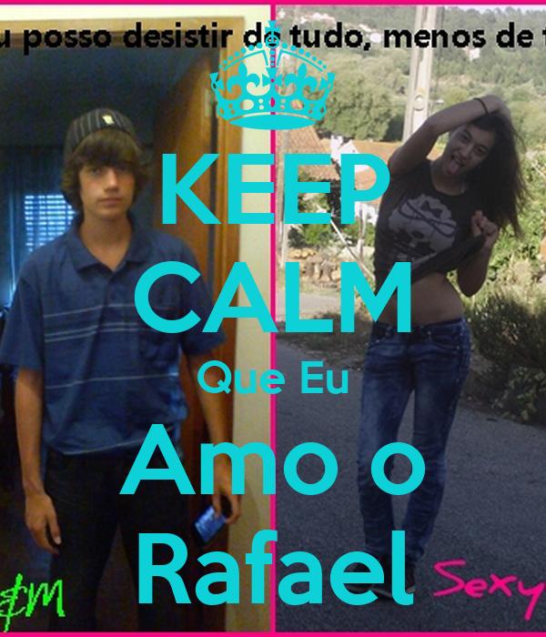 KEEP CALM Que Eu Amo o Rafael