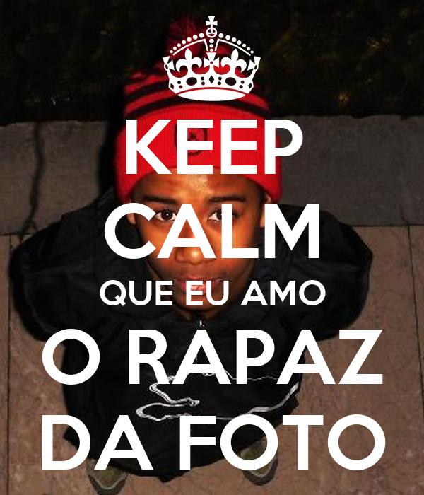 KEEP CALM QUE EU AMO O RAPAZ DA FOTO