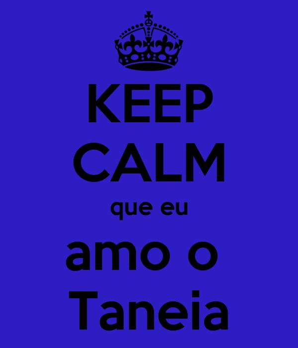 KEEP CALM que eu amo o  Taneia