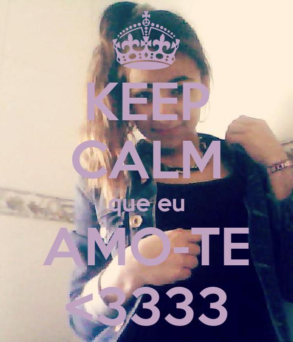 KEEP CALM que eu AMO-TE <3333