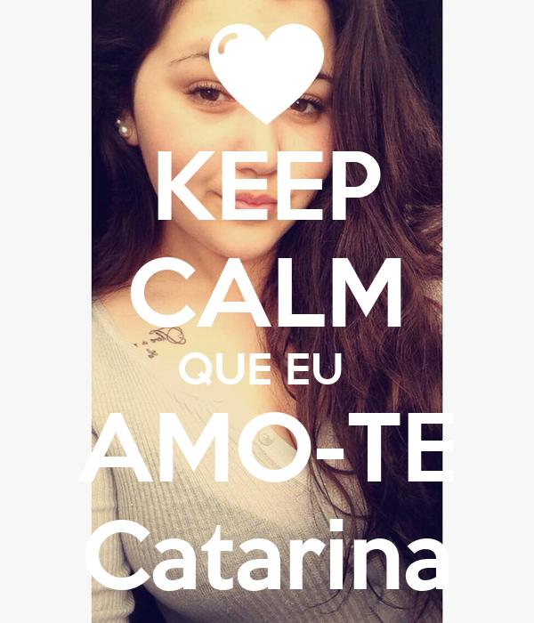 KEEP CALM QUE EU  AMO-TE Catarina