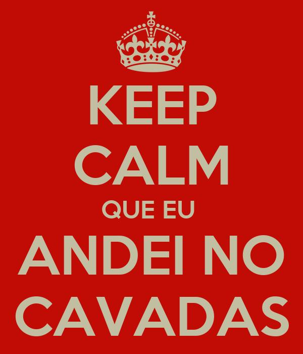 KEEP CALM QUE EU  ANDEI NO CAVADAS
