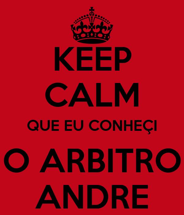 KEEP CALM QUE EU CONHEÇI O ARBITRO ANDRE