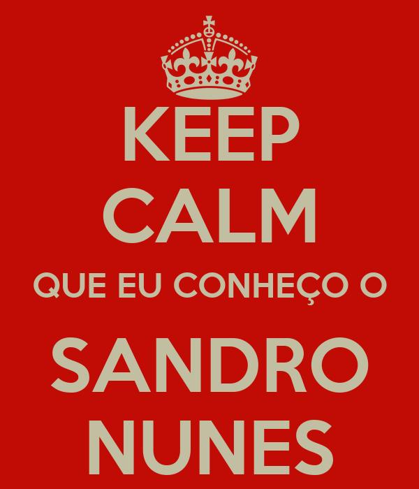 KEEP CALM QUE EU CONHEÇO O SANDRO NUNES